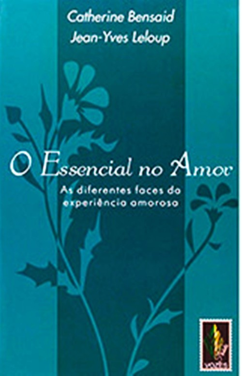 O essencial no amor - as diferentes faces da experiencia amorosa
