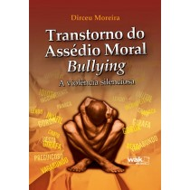 Transtorno do assedio moral bullying - a violencia silenciosa