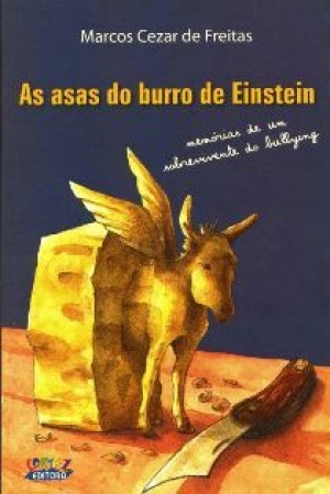 As asas do burro de einstein - memorias de um sobrevivente do bullying
